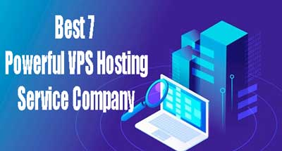 Best 7 Powerful VPS Hosting Service Company