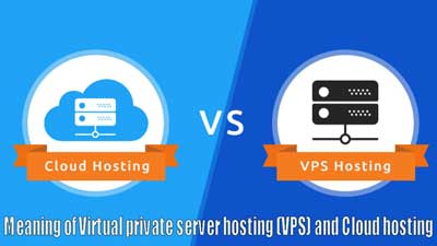 Meaning of Virtual private server hosting (VPS) and Cloud hosting