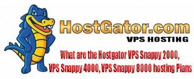 What are the Hostgator VPS Snappy 2000, VPS Snappy 4000, VPS Snappy 8000 hosting Plans