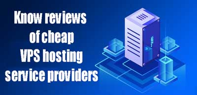 Know reviews of cheap VPS hosting service providers