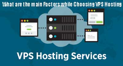 What are the main Factors while Choosing VPS Hosting